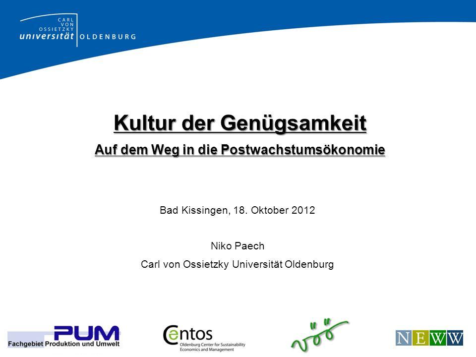 niko.paech@uni-oldenburg.de www.postwachstumsoekonomie.org www.voeoe.de Kultur der Genügsamkeit Auf dem Weg in die Postwachstumsökonomie Bad Kissingen
