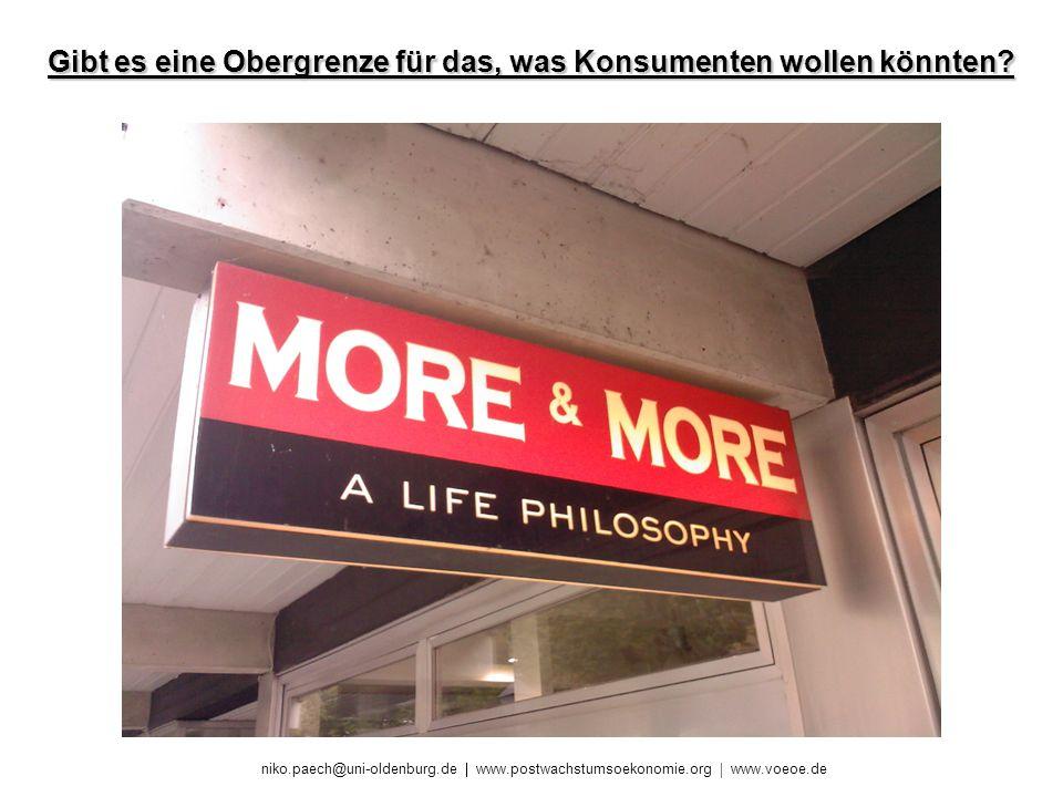 niko.paech@uni-oldenburg.de www.postwachstumsoekonomie.org www.voeoe.de Gibt es eine Obergrenze für das, was Konsumenten wollen könnten?
