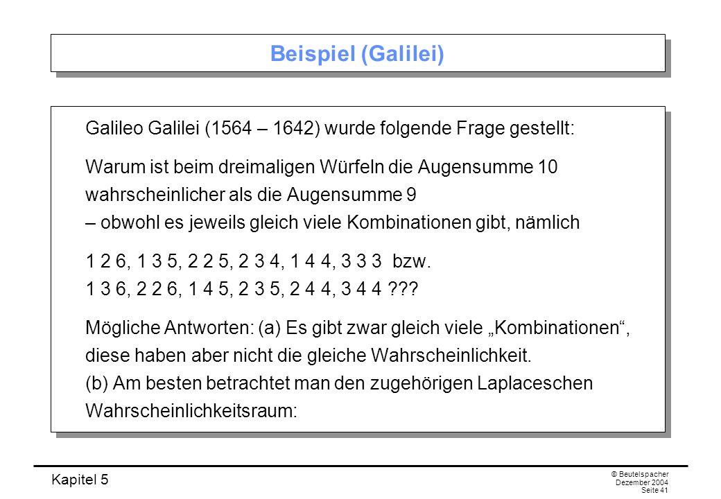 Kapitel 5 © Beutelspacher Dezember 2004 Seite 41 Beispiel (Galilei) Galileo Galilei (1564 – 1642) wurde folgende Frage gestellt: Warum ist beim dreima