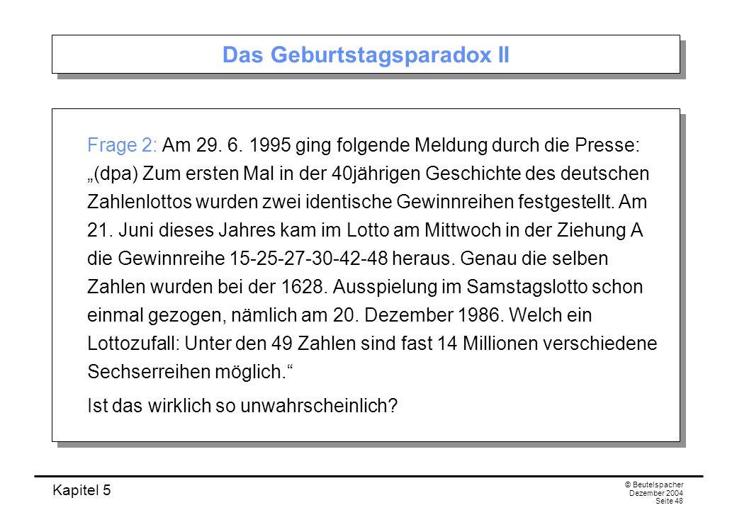 Kapitel 5 © Beutelspacher Dezember 2004 Seite 48 Das Geburtstagsparadox II Frage 2: Am 29. 6. 1995 ging folgende Meldung durch die Presse: (dpa) Zum e