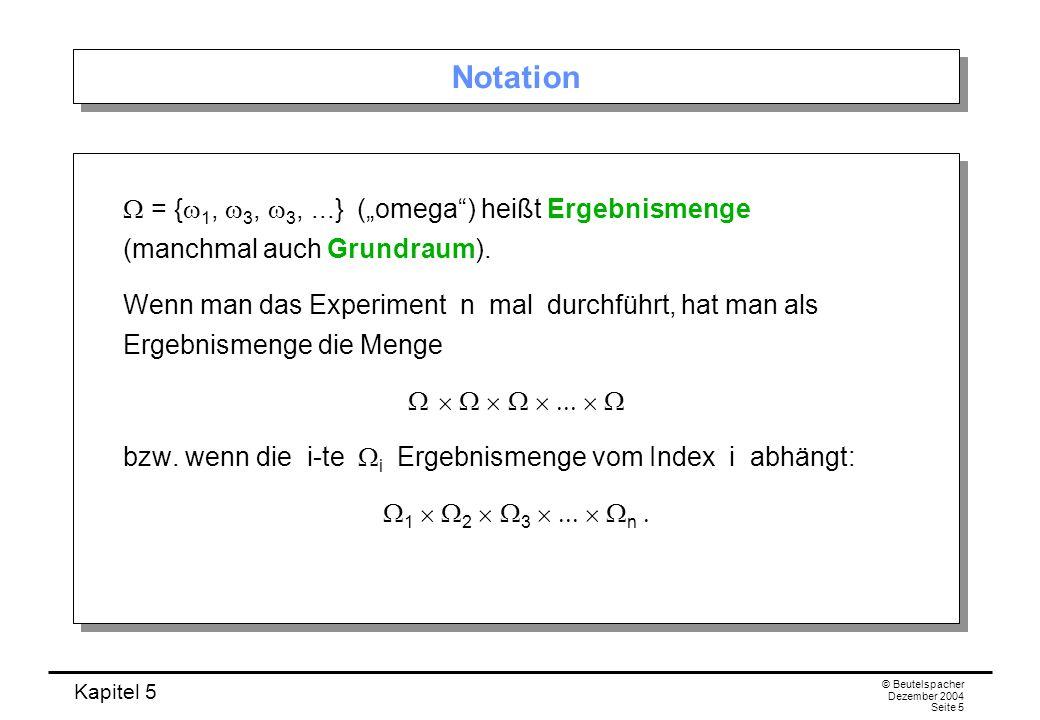Kapitel 5 © Beutelspacher Dezember 2004 Seite 5 Notation = { 1, 3, 3,...} (omega) heißt Ergebnismenge (manchmal auch Grundraum). Wenn man das Experime