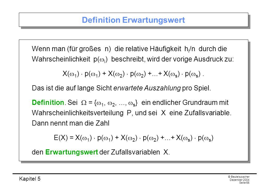 Kapitel 5 © Beutelspacher Dezember 2004 Seite 55 Definition Erwartungswert Wenn man (für großes n) die relative Häufigkeit h i /n durch die Wahrschein