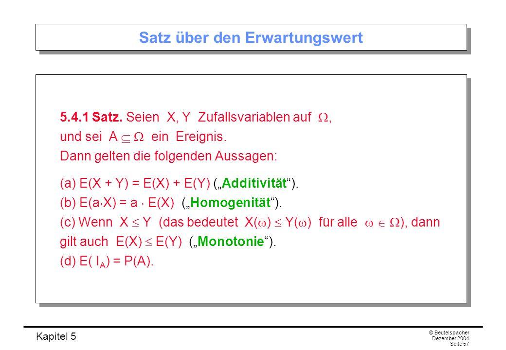 Kapitel 5 © Beutelspacher Dezember 2004 Seite 57 Satz über den Erwartungswert 5.4.1 Satz. Seien X, Y Zufallsvariablen auf, und sei A ein Ereignis. Dan