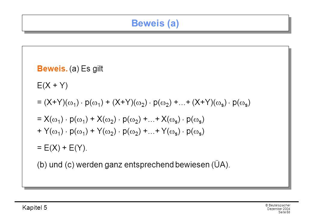 Kapitel 5 © Beutelspacher Dezember 2004 Seite 58 Beweis (a) Beweis. (a) Es gilt E(X + Y) = (X+Y)( 1 ) p( 1 ) + (X+Y)( 2 ) p( 2 ) +...+ (X+Y)( s ) p( s