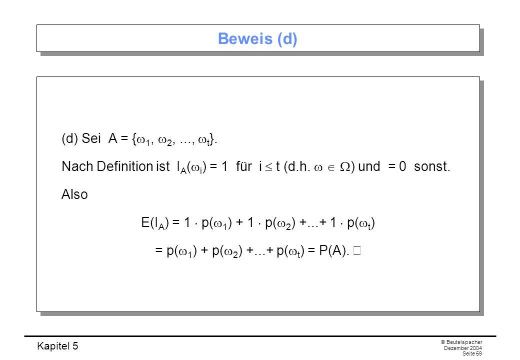 Kapitel 5 © Beutelspacher Dezember 2004 Seite 59 Beweis (d) (d) Sei A = { 1, 2,..., t }. Nach Definition ist I A ( i ) = 1 für i t (d.h. ) und = 0 son