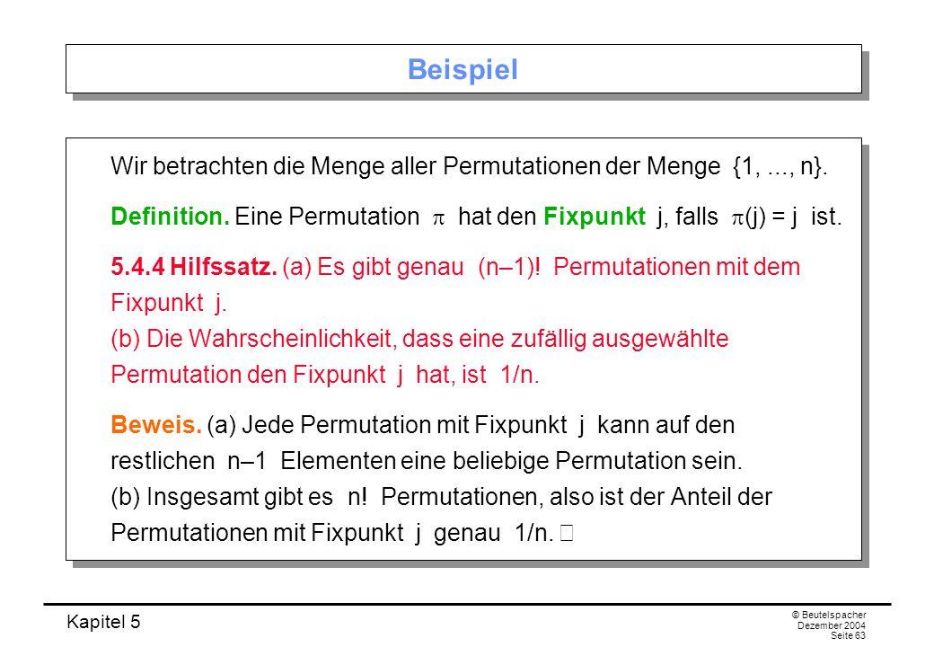 Kapitel 5 © Beutelspacher Dezember 2004 Seite 63 Beispiel Wir betrachten die Menge aller Permutationen der Menge {1,..., n}. Definition. Eine Permutat