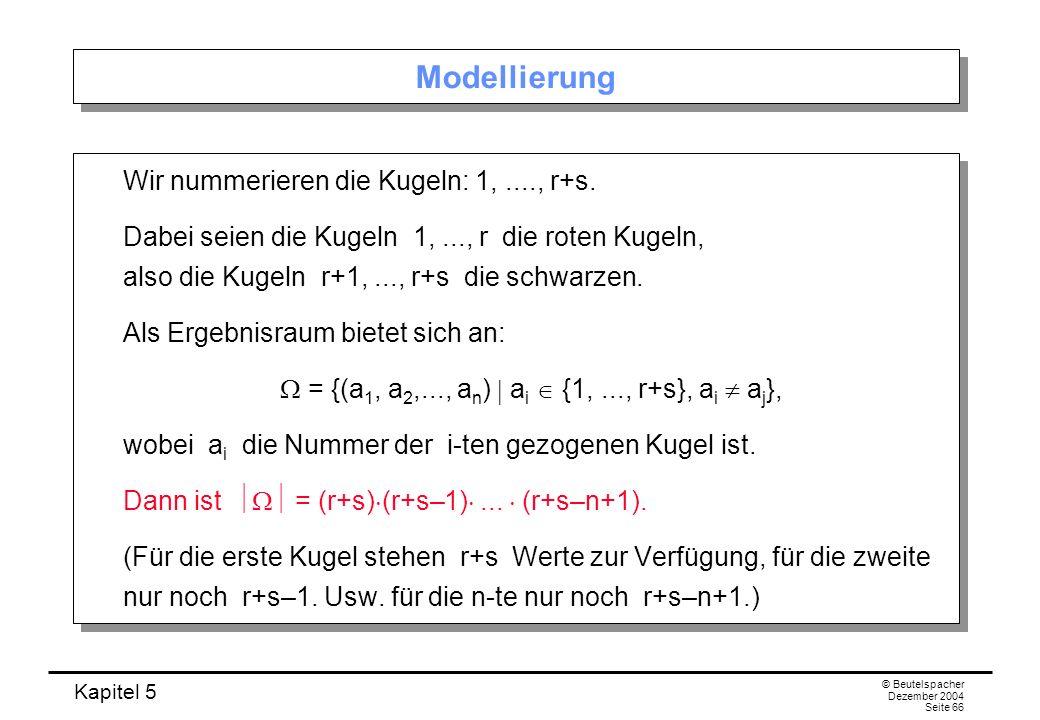Kapitel 5 © Beutelspacher Dezember 2004 Seite 66 Modellierung Wir nummerieren die Kugeln: 1,...., r+s. Dabei seien die Kugeln 1,..., r die roten Kugel
