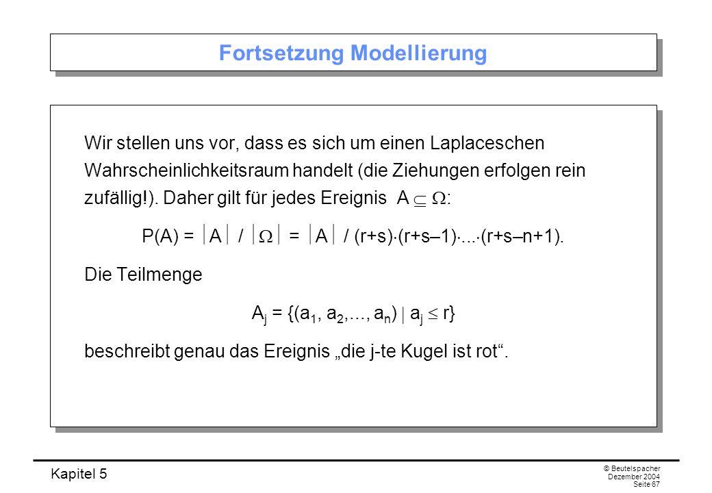 Kapitel 5 © Beutelspacher Dezember 2004 Seite 67 Fortsetzung Modellierung Wir stellen uns vor, dass es sich um einen Laplaceschen Wahrscheinlichkeitsr