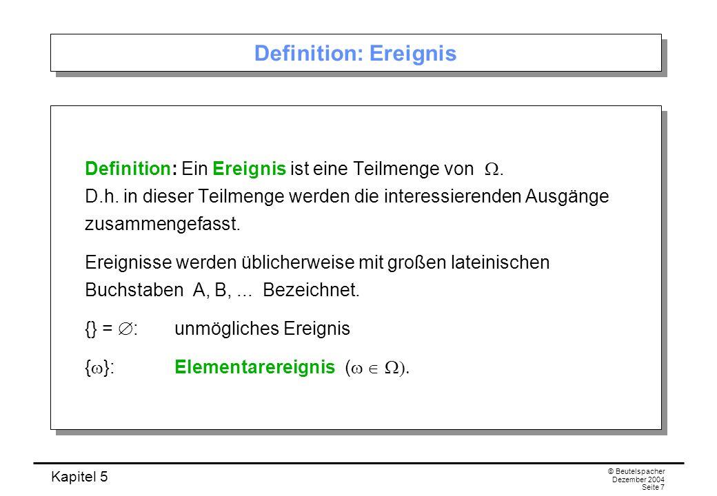 Kapitel 5 © Beutelspacher Dezember 2004 Seite 8 Rechnen mit Ereignissen Da Ereignisse Teilmengen von sind, kann man den Durchschnitt A B, die Vereinigung A B, die Differenz A \ B der Ereignisse A und B bilden.