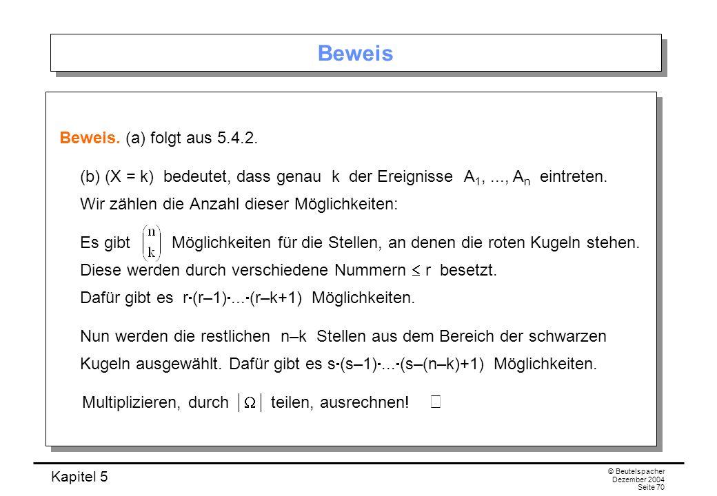 Kapitel 5 © Beutelspacher Dezember 2004 Seite 70 Beweis Beweis. (a) folgt aus 5.4.2. (b) (X = k) bedeutet, dass genau k der Ereignisse A 1,..., A n ei