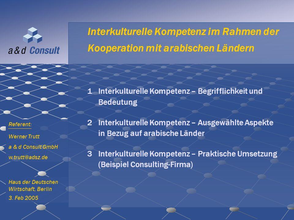 Interkulturelle Kompetenz im Rahmen der Kooperation mit arabischen Ländern Haus der Deutschen Wirtschaft, Berlin 3. Feb 2005 1Interkulturelle Kompeten