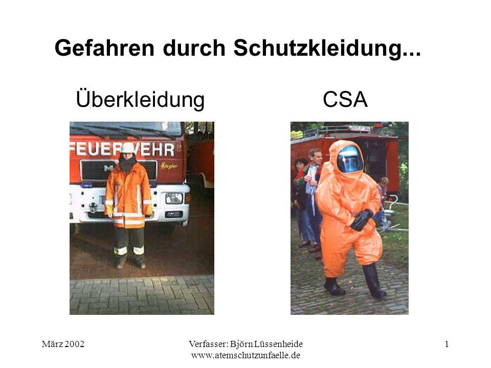 März 2002Verfasser: Björn Lüssenheide www.atemschutzunfaelle.de 1 Gefahren durch Schutzkleidung... ÜberkleidungCSA