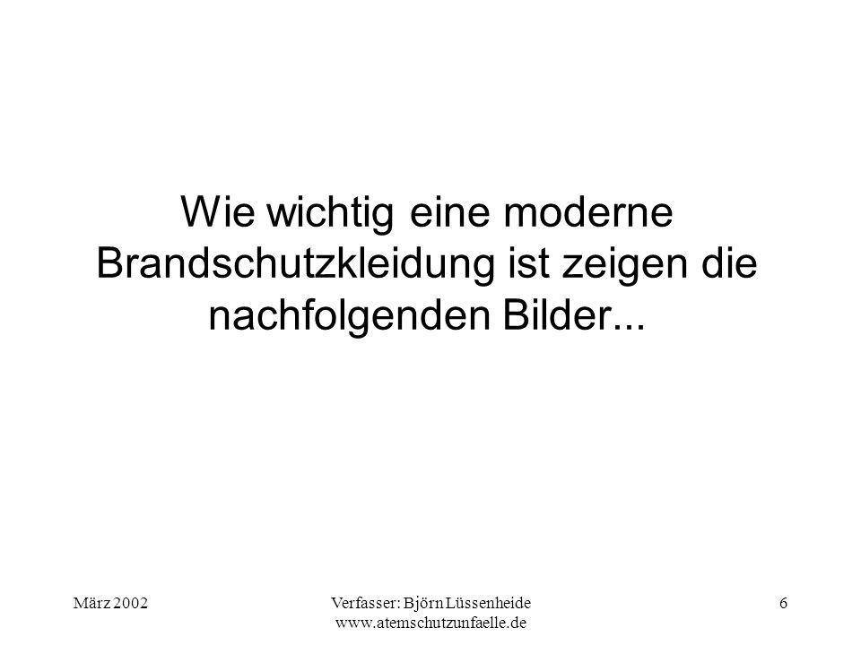 März 2002Verfasser: Björn Lüssenheide www.atemschutzunfaelle.de 7 Verbrennungen im Nacken und am Hinterkopf......Feuerschutzhaube und Helmtuch hätten einen wirksamen Schutz geboten.