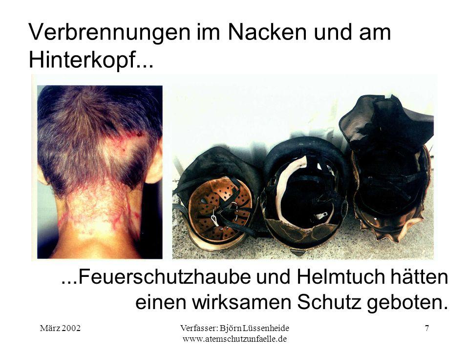März 2002Verfasser: Björn Lüssenheide www.atemschutzunfaelle.de 7 Verbrennungen im Nacken und am Hinterkopf......Feuerschutzhaube und Helmtuch hätten