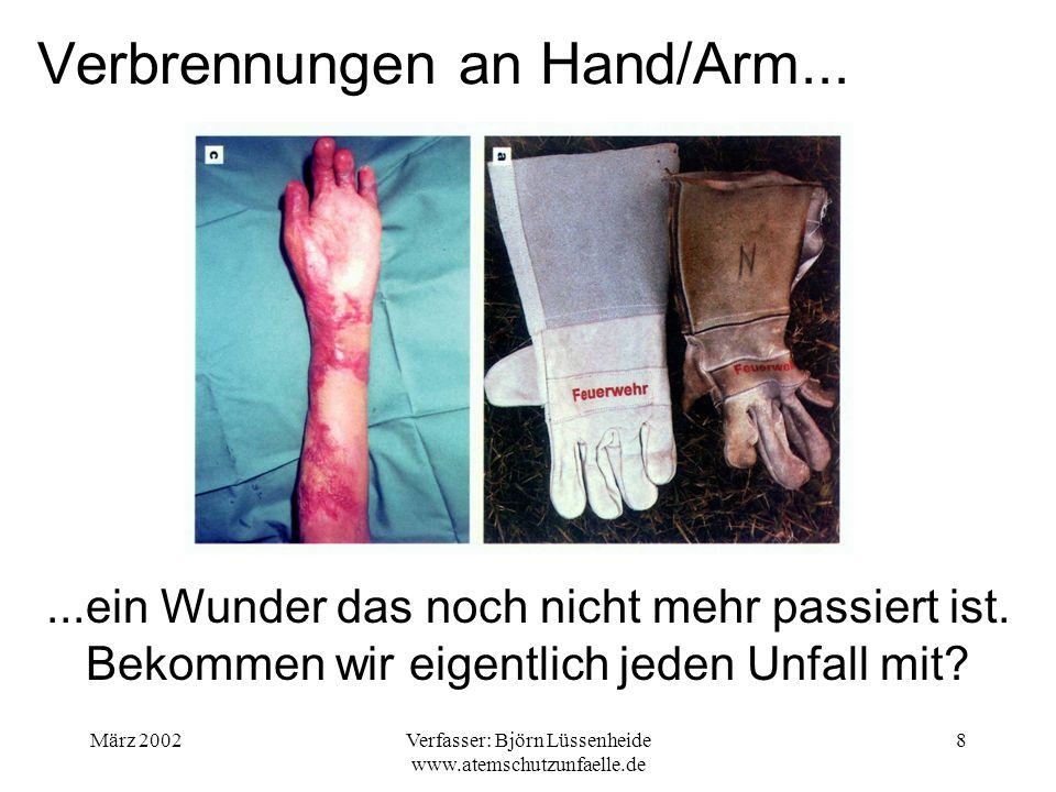 März 2002Verfasser: Björn Lüssenheide www.atemschutzunfaelle.de 8 Verbrennungen an Hand/Arm......ein Wunder das noch nicht mehr passiert ist. Bekommen