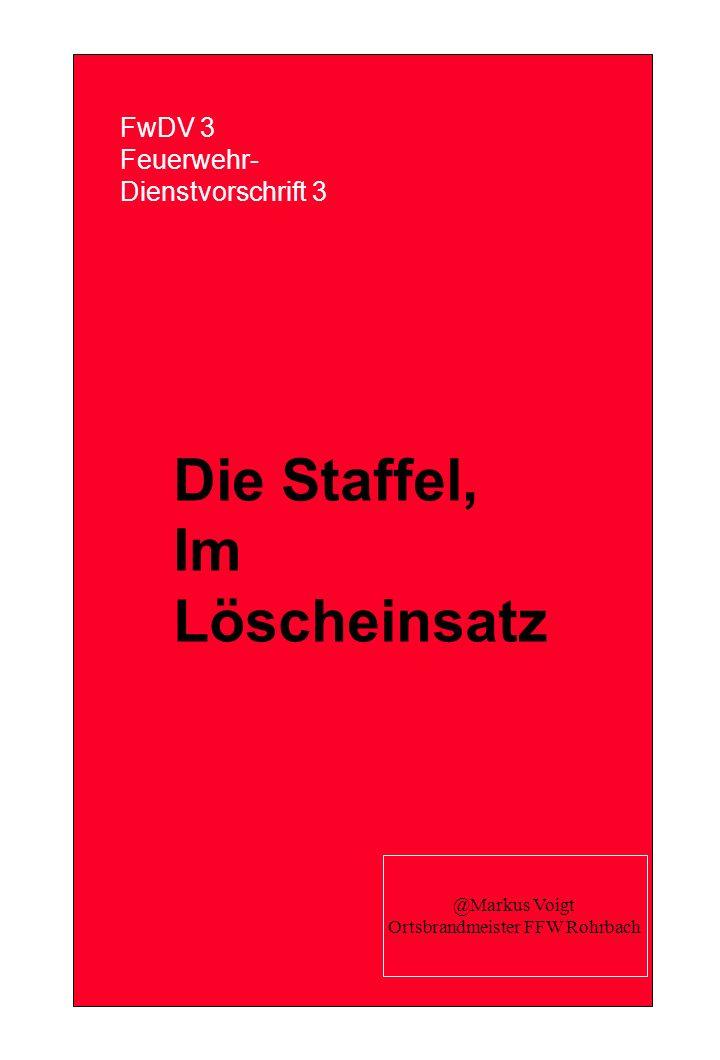 FwDV 3 Feuerwehr- Dienstvorschrift 3 Die Staffel, Im Löscheinsatz @Markus Voigt Ortsbrandmeister FFW Rohrbach