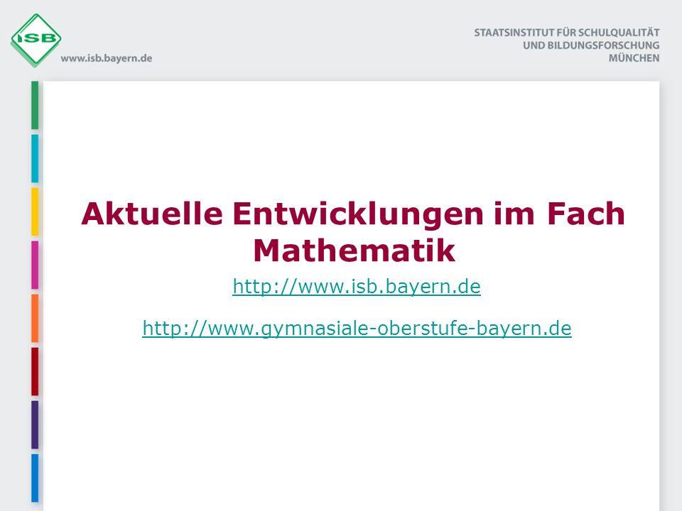 Aktuelle Entwicklungen im Fach Mathematik http://www.isb.bayern.de http://www.gymnasiale-oberstufe-bayern.de