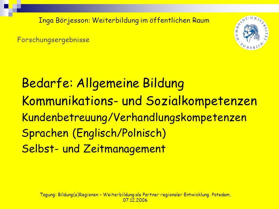 Tagung: Bildung(s)Regionen - Weiterbildung als Partner regionaler Entwicklung. Potsdam, 07.12.2006 Forschungsergebnisse Bedarfe: Allgemeine Bildung Ko