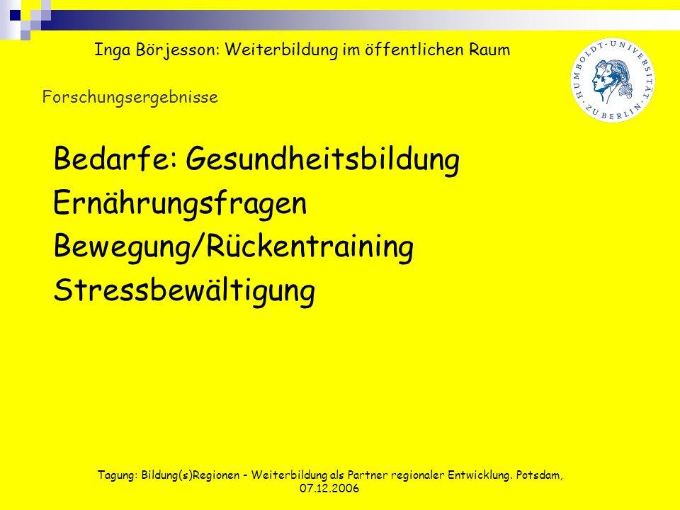 Tagung: Bildung(s)Regionen - Weiterbildung als Partner regionaler Entwicklung. Potsdam, 07.12.2006 Forschungsergebnisse Bedarfe: Gesundheitsbildung Er