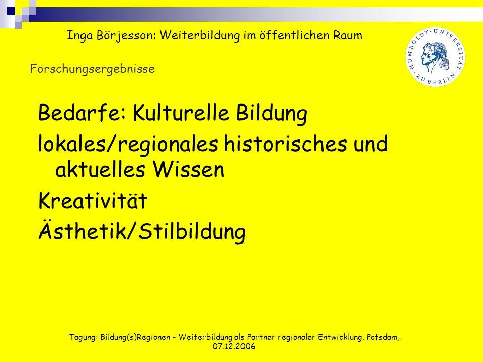 Tagung: Bildung(s)Regionen - Weiterbildung als Partner regionaler Entwicklung. Potsdam, 07.12.2006 Forschungsergebnisse Bedarfe: Kulturelle Bildung lo