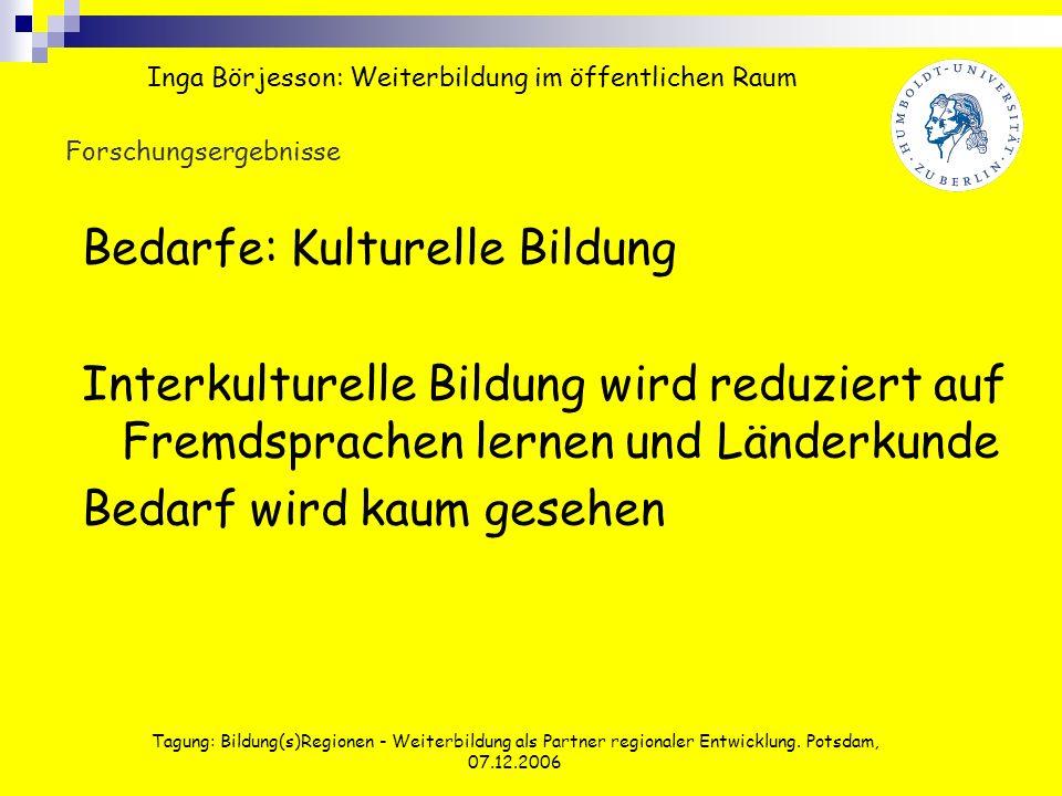 Tagung: Bildung(s)Regionen - Weiterbildung als Partner regionaler Entwicklung. Potsdam, 07.12.2006 Forschungsergebnisse Bedarfe: Kulturelle Bildung In