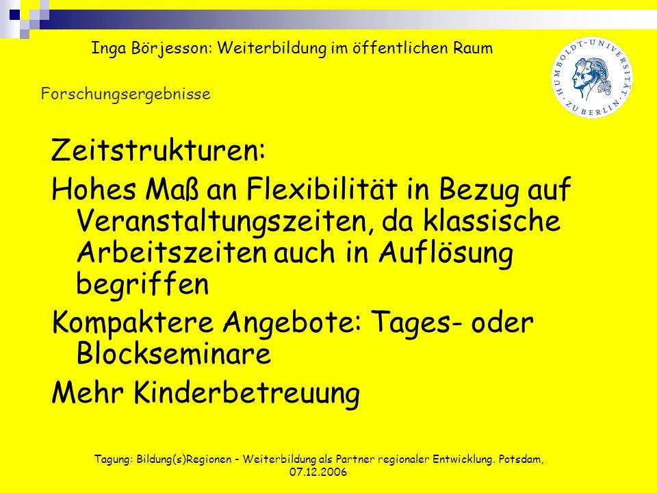 Tagung: Bildung(s)Regionen - Weiterbildung als Partner regionaler Entwicklung. Potsdam, 07.12.2006 Forschungsergebnisse Zeitstrukturen: Hohes Maß an F