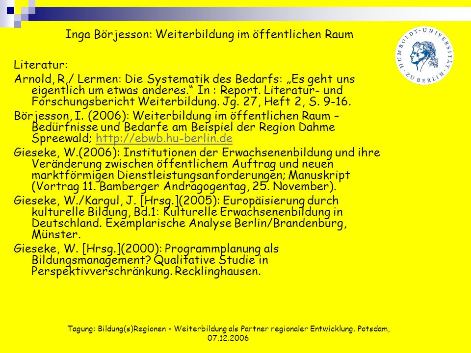 Tagung: Bildung(s)Regionen - Weiterbildung als Partner regionaler Entwicklung. Potsdam, 07.12.2006 Literatur: Arnold, R,/ Lermen: Die Systematik des B