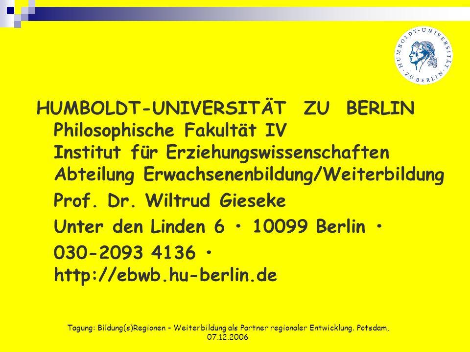 Tagung: Bildung(s)Regionen - Weiterbildung als Partner regionaler Entwicklung. Potsdam, 07.12.2006 HUMBOLDT-UNIVERSITÄT ZU BERLIN Philosophische Fakul