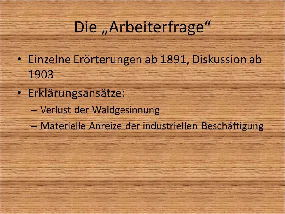 Die Arbeiterfrage Einzelne Erörterungen ab 1891, Diskussion ab 1903 Erklärungsansätze: – Verlust der Waldgesinnung – Materielle Anreize der industriel