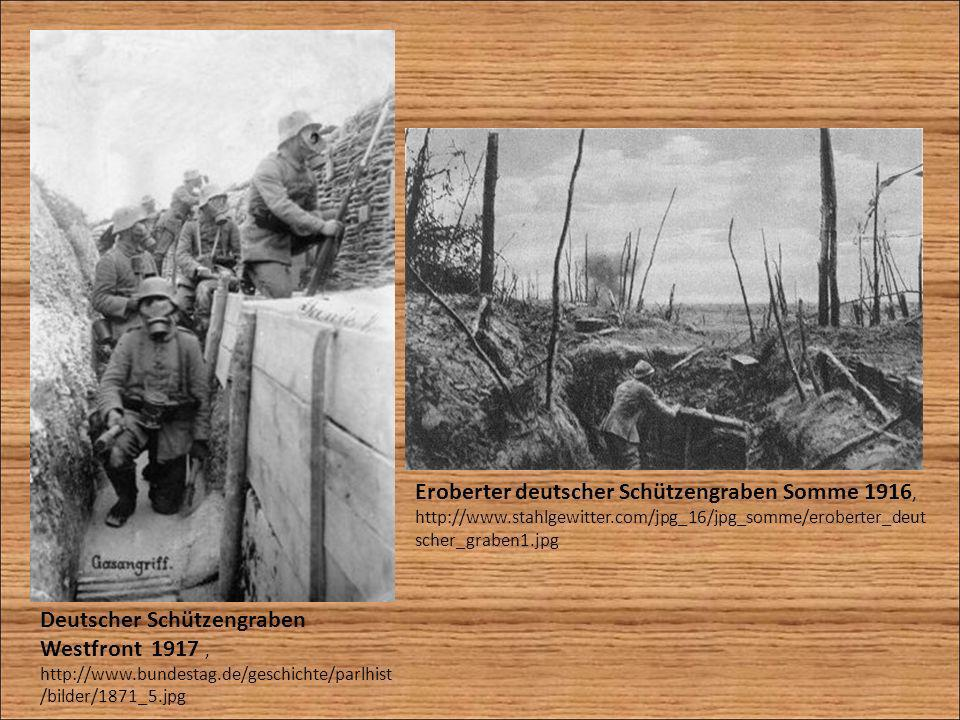 Deutscher Schützengraben Westfront 1917, http://www.bundestag.de/geschichte/parlhist /bilder/1871_5.jpg Eroberter deutscher Schützengraben Somme 1916,