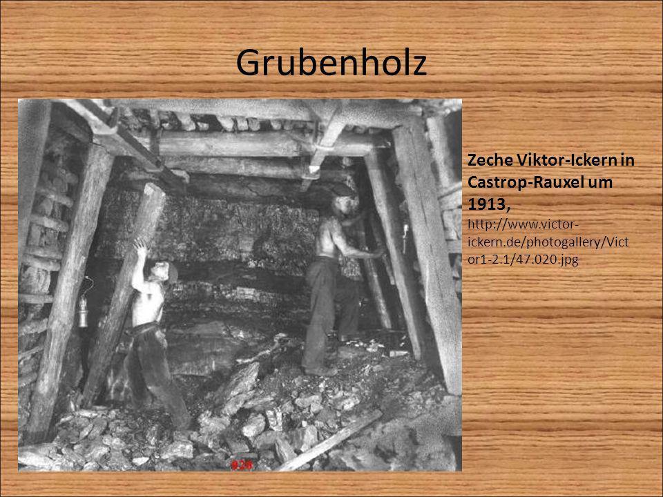 Grubenholz Zeche Viktor-Ickern in Castrop-Rauxel um 1913, http://www.victor- ickern.de/photogallery/Vict or1-2.1/47.020.jpg