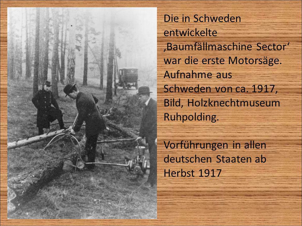 Die in Schweden entwickelte Baumfällmaschine Sector war die erste Motorsäge. Aufnahme aus Schweden von ca. 1917, Bild, Holzknechtmuseum Ruhpolding. Vo