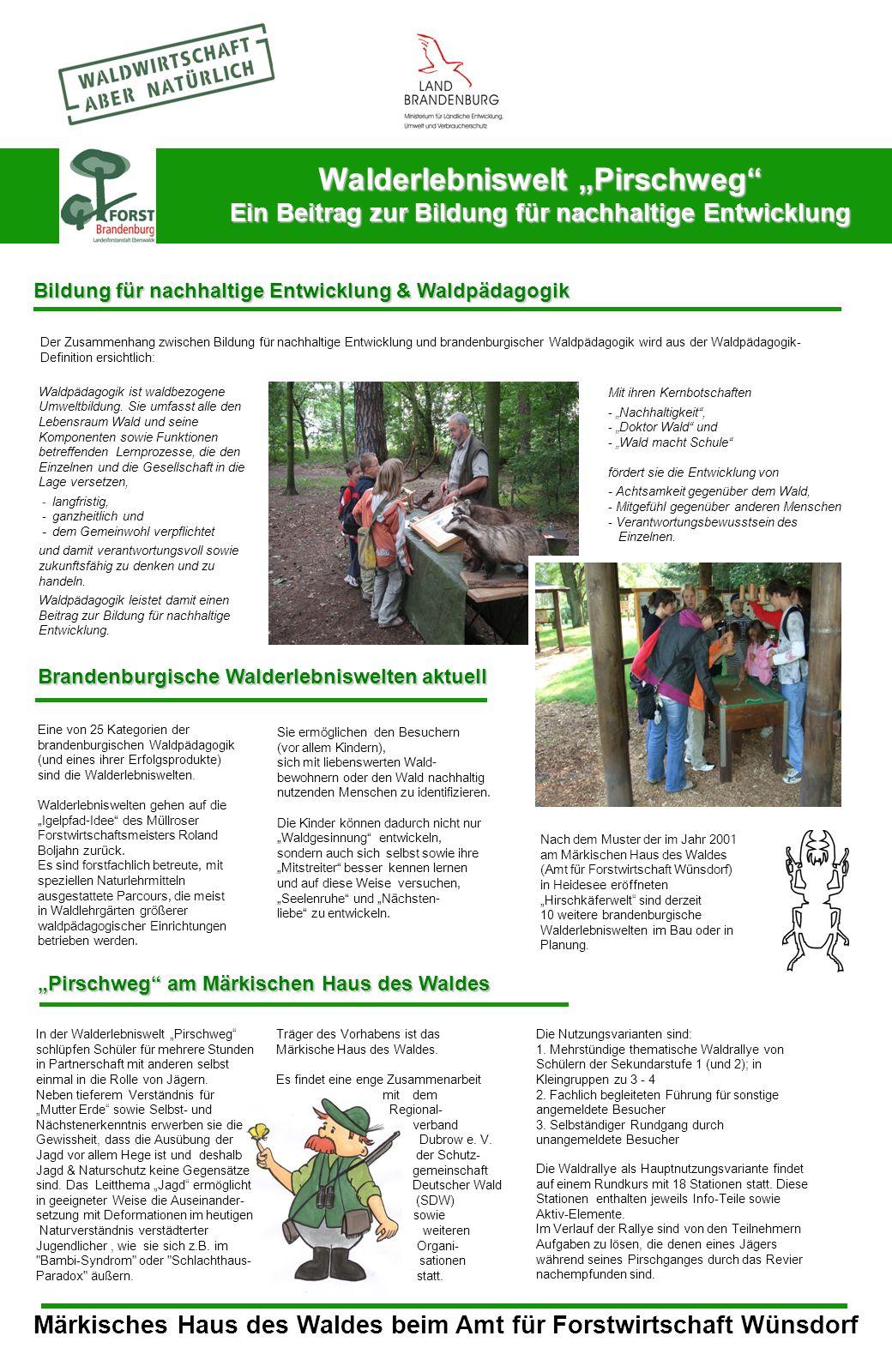 Walderlebniswelt Pirschweg Ein Beitrag zur Bildung für nachhaltige Entwicklung Bildung für nachhaltige Entwicklung & Waldpädagogik Märkisches Haus des