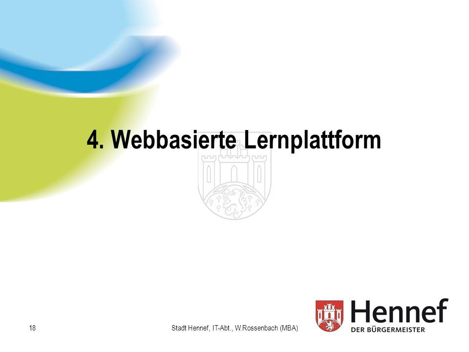4. Webbasierte Lernplattform Stadt Hennef, IT-Abt., W.Rossenbach (MBA) 18