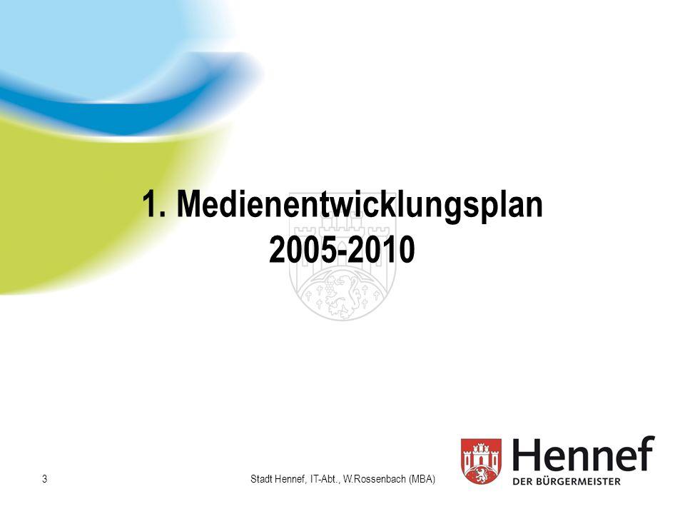 1. Medienentwicklungsplan 2005-2010 Stadt Hennef, IT-Abt., W.Rossenbach (MBA) 3