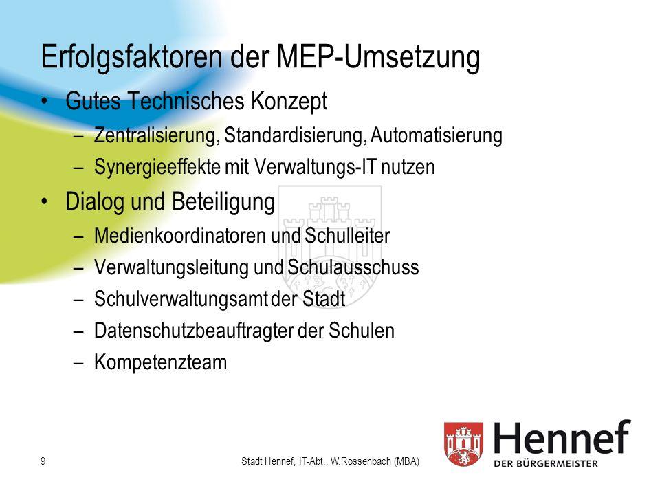 MEP 2011-2015 Fortschreibung des MEP ist beauftragt –Anpassung an neue pädagogische Anforderungen –Anpassung an neue Technologien –Finanzplanung für 2011-2015 Workshops mit Berater und Schulen ab 06.05.10 Beschlussfassung im Schulausschuss am 09.11.10 Stadt Hennef, IT-Abt., W.Rossenbach (MBA) 10