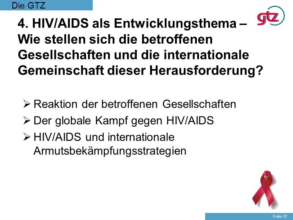 Die GTZ Folie 17 4. HIV/AIDS als Entwicklungsthema – Wie stellen sich die betroffenen Gesellschaften und die internationale Gemeinschaft dieser Heraus