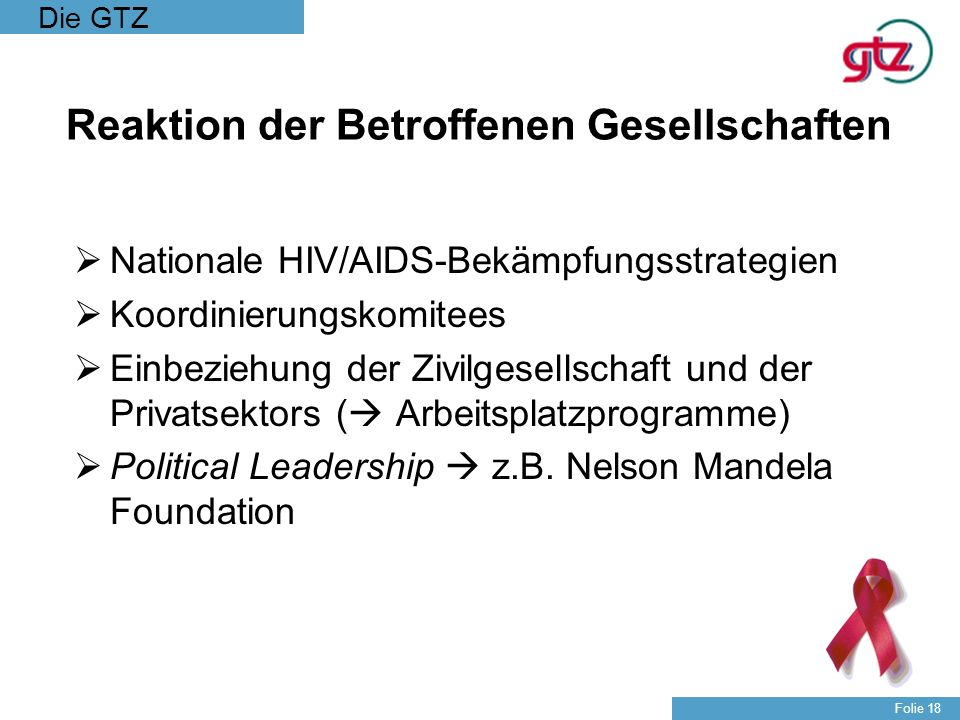 Die GTZ Folie 18 Reaktion der Betroffenen Gesellschaften Nationale HIV/AIDS-Bekämpfungsstrategien Koordinierungskomitees Einbeziehung der Zivilgesells