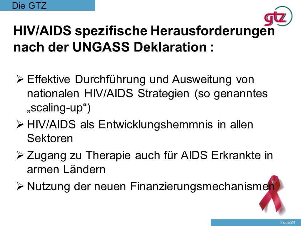Die GTZ Folie 24 HIV/AIDS spezifische Herausforderungen nach der UNGASS Deklaration : Effektive Durchführung und Ausweitung von nationalen HIV/AIDS St