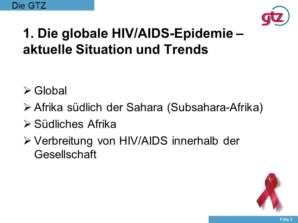 Die GTZ Folie 4 Adults and children estimated to be living with HIV/AIDS, end of 2004 Total: 39.4 (35.9-44.3) million Quelle: WHO/UNAIDS