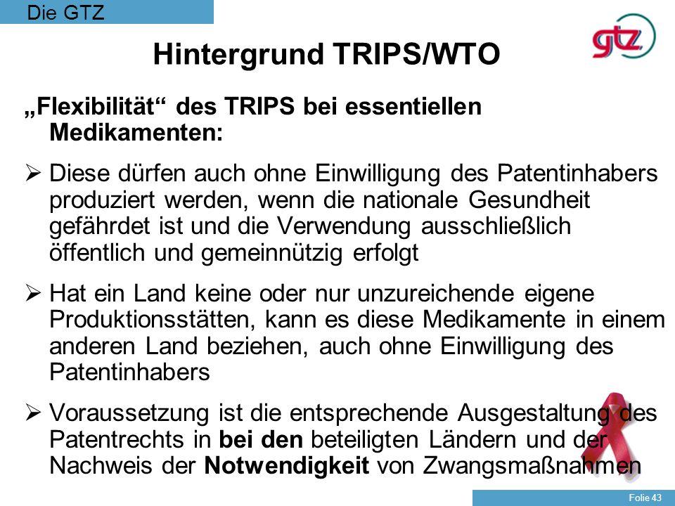 Die GTZ Folie 43 Hintergrund TRIPS/WTO Flexibilität des TRIPS bei essentiellen Medikamenten: Diese dürfen auch ohne Einwilligung des Patentinhabers pr