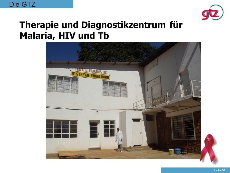 Die GTZ Folie 54 Therapie und Diagnostikzentrum für Malaria, HIV und Tb