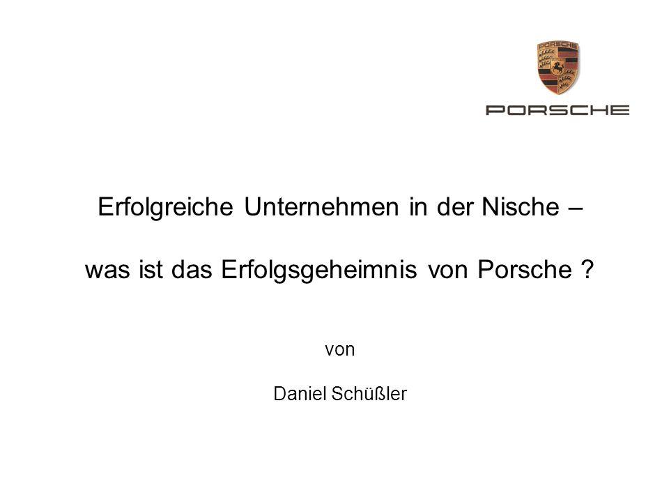Erfolgreiche Unternehmen in der Nische – was ist das Erfolgsgeheimnis von Porsche ? von Daniel Schüßler