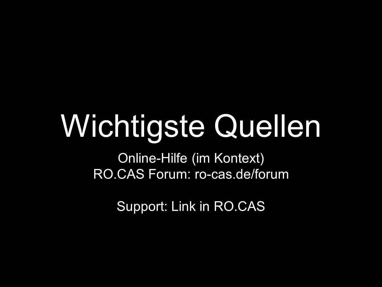 Wichtigste Quellen Online-Hilfe (im Kontext) RO.CAS Forum: ro-cas.de/forum Support: Link in RO.CAS