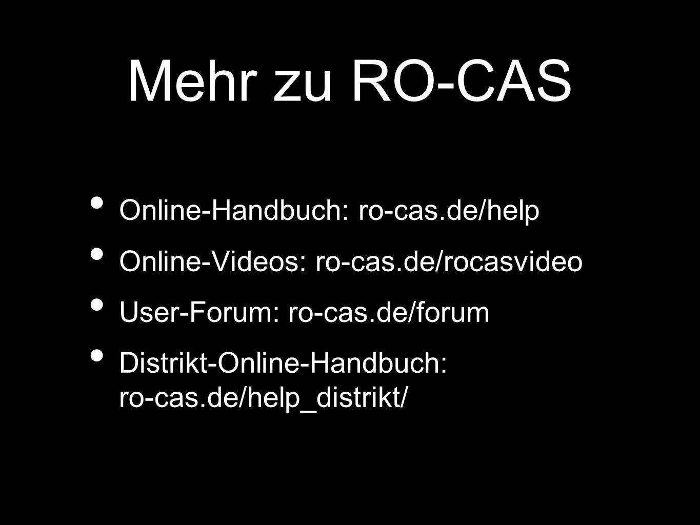 Mehr zu RO-CAS Online-Handbuch: ro-cas.de/help Online-Videos: ro-cas.de/rocasvideo User-Forum: ro-cas.de/forum Distrikt-Online-Handbuch: ro-cas.de/help_distrikt/