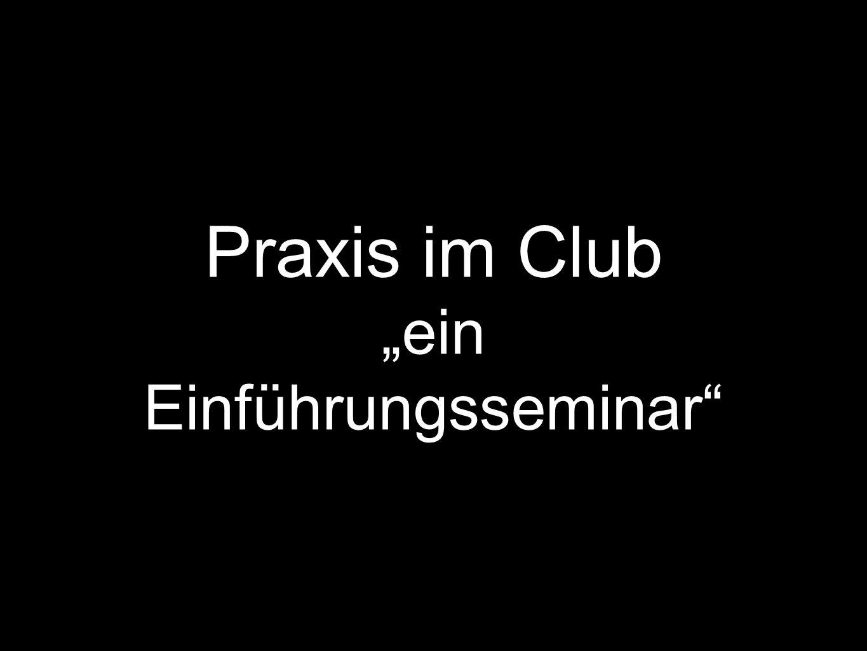 Praxis im Club ein Einführungsseminar