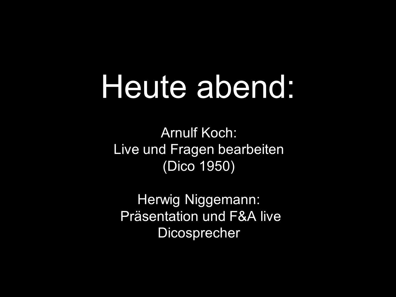 Heute abend: Arnulf Koch: Live und Fragen bearbeiten (Dico 1950) Herwig Niggemann: Präsentation und F&A live Dicosprecher