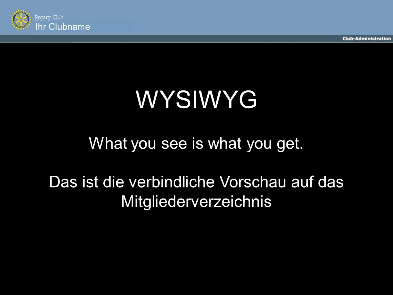 Ihr Clubname WYSIWYG What you see is what you get.