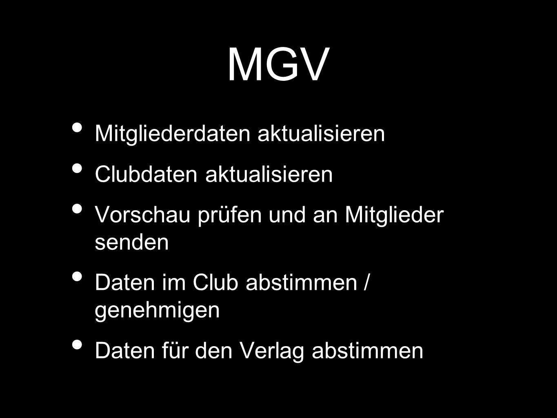MGV Mitgliederdaten aktualisieren Clubdaten aktualisieren Vorschau prüfen und an Mitglieder senden Daten im Club abstimmen / genehmigen Daten für den Verlag abstimmen
