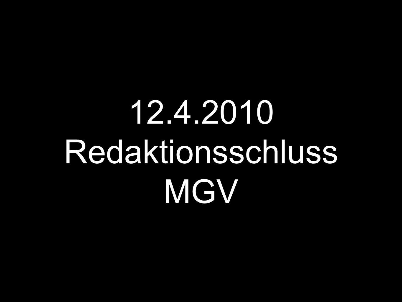 12.4.2010 Redaktionsschluss MGV